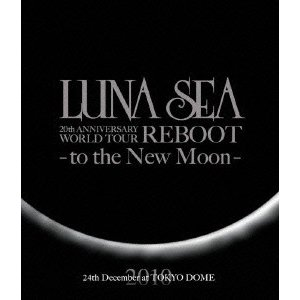 LUNA SEA LUNA SEA 20th ANNIVERSARY WORLD TOUR REBOOT -to the New Moon- 24th December, 2010 at TOKYO DOME Blu-ray Disc