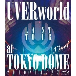 UVERworld LAST TOUR FINAL at TOKYO DOME Blu-ray Disc
