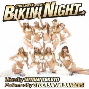 Various Artists CYBERJAPAN presents BIKINI NIGHT Mixed by MITOMI TOKOTO Performed by CYBERJAPAN DANCERS [CD+DV CD