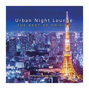 Various Artists Urban Night Lounge presents -THE BEST OF DRIVING- Performed by The Illuminati CD
