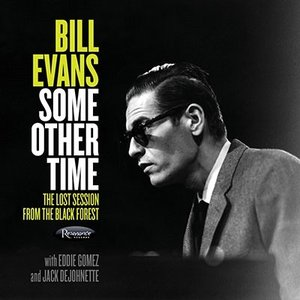 Bill Evans (Piano) Some Other Time: The Lost Session from The Black Forest CD