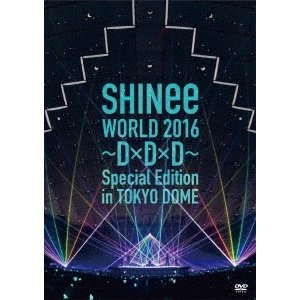 SHINee SHINee WORLD 2016 〜D×D×D〜 Special Edition in TOKYO DOME DVD