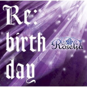 Roselia Re:birthday [CD+Blu-ray Disc]<生産限定盤> 12cmC...