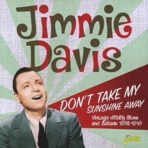 Jimmie Davis ドント・テイク・マイ・サンシャイン・アウェイ ヴィンテージ・ヒルビリー・ブルース&バラード 1932-1949 CD