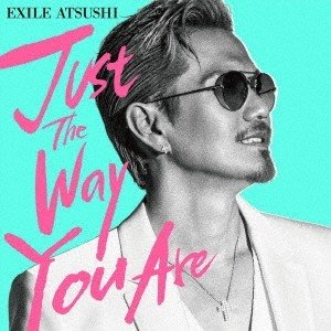 EXILE ATSUSHI Just The Way You...