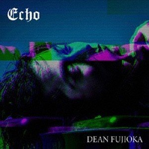 ディーン・フジオカ Echo [CD+DVD]<初回盤A> 12cmCD Single