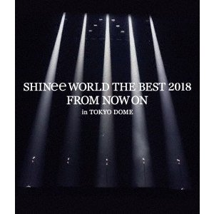 SHINee SHINee WORLD THE BEST 2018 〜FROM NOW ON〜 in TOKYO DOME<通常盤> Blu-ray Disc
