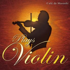 【Cafe de Masashi】Cafe de Masashi Plays Violin [CD]|ucanent-ys