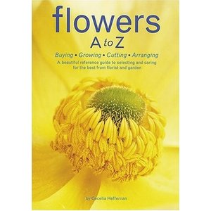 FLOWERS A TO Z: BUYING, GROWING, CUTTING, ARRANGING - A BEAUTIFUL REFERENCE GUIDE TO SELECTING AND CARING FOR THE BEST FROM FLORIST AND GARDEN|umd-tsutayabooks