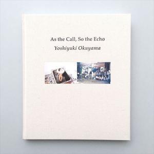 As the Call, So the Echo  著:奥山由之  赤々舎|umd-tsutayabooks