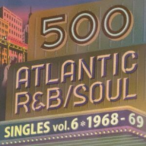 500 アトランティック・R&B/ソウル・シングルズ Vol.6 -1968/6.. / オムニバス (CD)