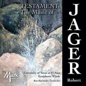 (CD) テスタメント:ロバート・ジェイガー作品集 / 指揮:ロン・ハフステイダー / 演奏:テキサス大学エル・パソ校シンフォニック・ウィンズ (吹奏楽)|wbpplus