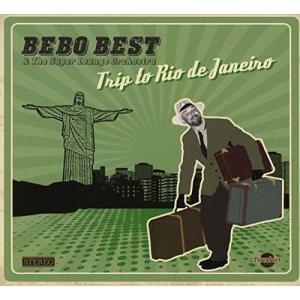 【タイトル】 Trip to Rio De Janeiro  【アーティスト】 Bebo Best