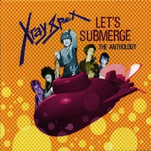 X-Ray Spex - Lets Submerge (The Anthology) (CD) wdplace