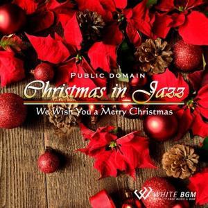 BGM CD イベント 著作権フリー 店内 音楽 <名曲>クリスマスinジャズ -We Wish You a MerryChristmas-(4040) whitebgm
