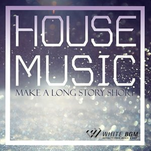 BGM CD ハウス 著作権フリー 店内 音楽 House Music -Make a long story short-(4056)|whitebgm