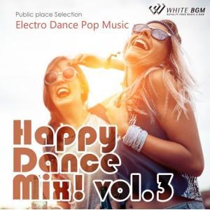 BGM CD EDM 著作権フリー 店内 音楽 ハッピーダンスミックス!vol.3 -Electro Dance Pop Music-(4091)|whitebgm