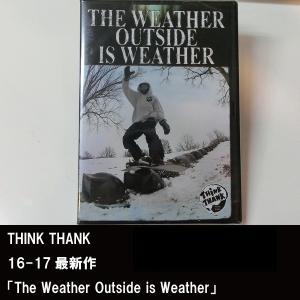 16-17 スノーボード DVD THINK THANK 「The Weather Outside is Weather」|wmsnowboards