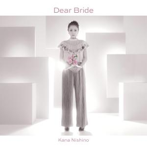 西野カナ/Dear Bride<CD>(通常盤)20161026|wondergoo