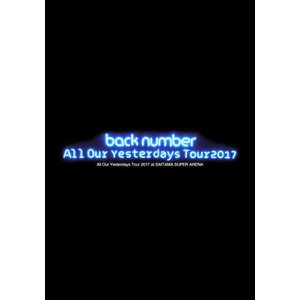 back number/All Our Yesterdays Tour 2017 at SAITAMA SUPER ARENA<2DVD+フォトブック>(初回限定盤)20171115|wondergoo