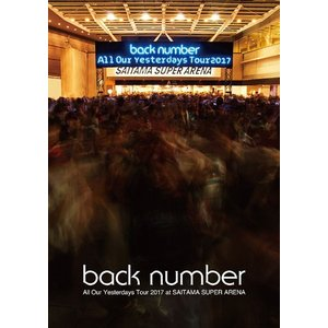 back number/All Our Yesterdays Tour 2017 at SAITAMA SUPER ARENA<DVD>(通常盤)20171115|wondergoo