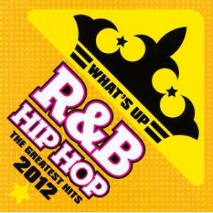 ワッツ・アップ! R&B/HIPHOP〜THE GREATEST HITS 2012|yamano