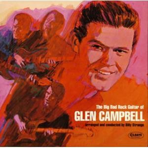 グレン・キャンベル/ザ・ビッグ・バッド・ロック・ギター・オブ・グレン・キャンベル|yamano