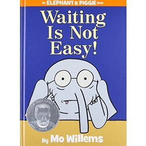 Waiting Is Not Easy! (An Elephant and Piggie Book)...