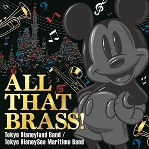 ALL THAT BRASS! ~Tokyo Disneyland Band / Tokyo Dis...