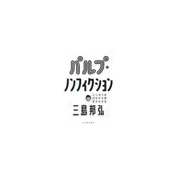 パルプ・ノンフィクション 出版社つぶれるかもしれない日記 / 三島 邦弘 著