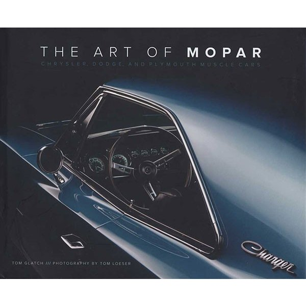 the art of mopar chrysler dodge and plymouth muscle cars