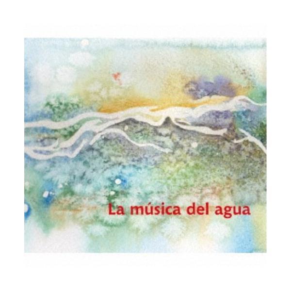 カルロス・アギーレ/ラ・ムシカ・デル・アグア 〜 水の音楽 【CD】