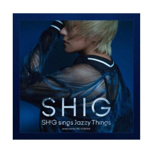 SHIG/SHIG sings Jazzy Things produced by JIRO YOSHIDA 【CD】