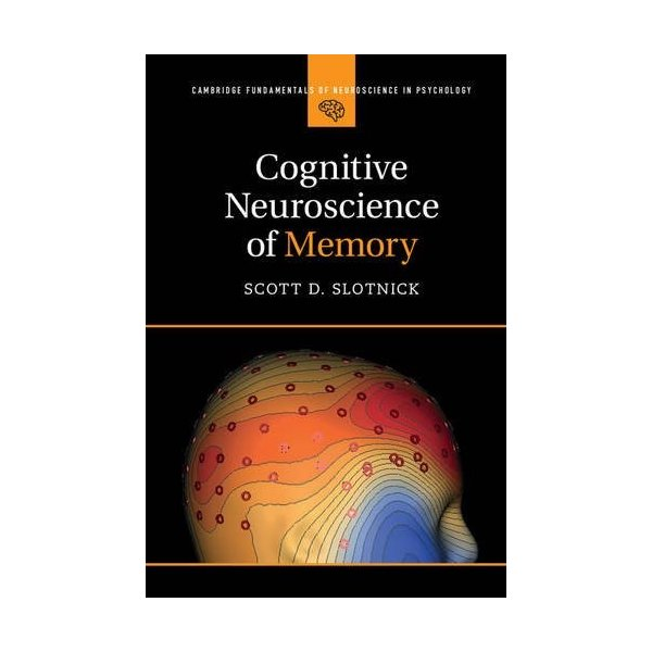 Cognitive Neuroscience of Memory (Cambridge Fundamentals of Neuroscience in
