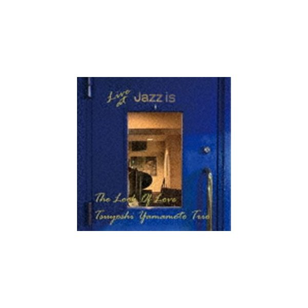 山本剛トリオ / ルック・オブ・ラブ〜ライブ・アット JAZZ IS <1st set>(仮) [CD]