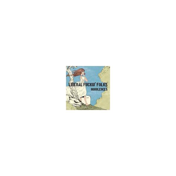 LIBERAL FUCKIN' FOLKS/HOBBLEDEES[CD]【返品種別A】