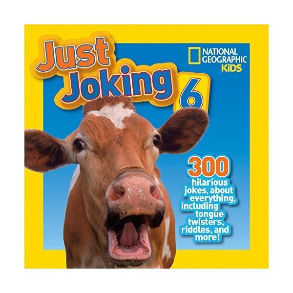 海外製絵本National Geographic Kids Just Joking 6: 300 Hilarious Jokes, about Everything, including Tongue Twisters, Riddles,