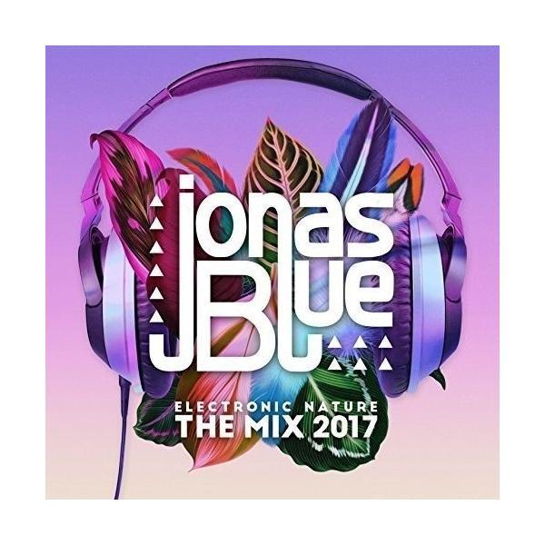 ジョナスブルー CD アルバム JONAS BLUE ELECTRONIC NATURE THE MIX 2017 3枚組 輸入盤 ALBUM 送料無料 ジョナス・ブルー