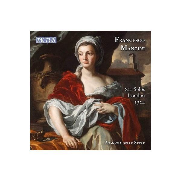 アルモニア・デッレスフェーレ マンチーニ: 12のソロ (ロンドン, ca.1724) CD
