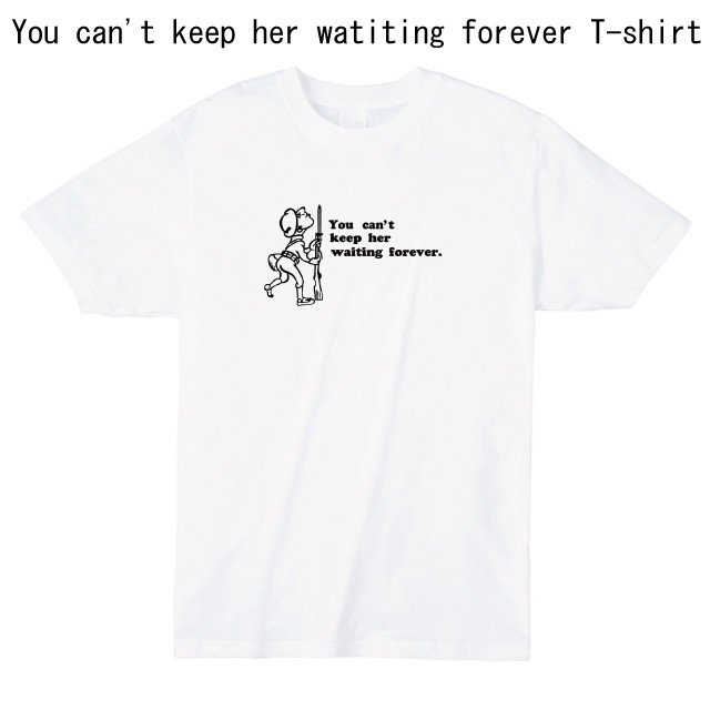 You can't keep her waiting forever Tシャツ ener