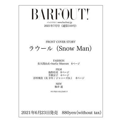 BARFOUT! バァフアウト! 2021年7月号 JULY 2021 Volume 310 ラウール(Snow Man)[Brown's books] / BARFOUT!編集部  〔本〕|hmv