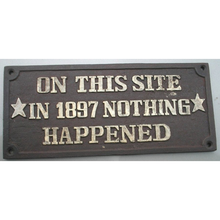 On This Site in 1897 Nothing Nothing Nothing Happened Cast Iron Garden Plaque Sign bda