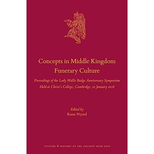 Concepts in Middle Kingdom Funerary Culture: Proceedings of the Lady Wallis