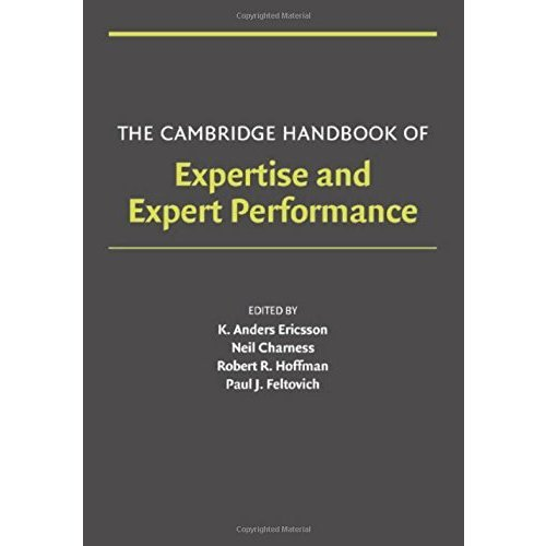 The Cambridge Handbook of Expertise and Expert Performance (Cambridge Handb