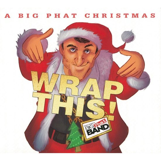 A Big Phat Christmas: Wrap This! | Gordon Goodwin's Big Phat Band  ( ビッグバンド | CD )|msjp