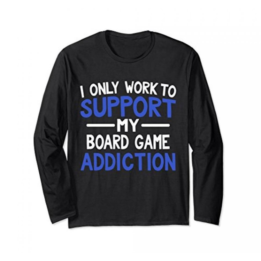 I Only Work To Support My Board Game Addiction Long Sleeve T 輸入品