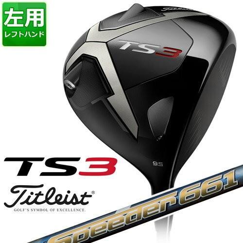 Titleist [タイトリスト] 【左用】 TS3 ドライバー Speeder 661 EVOLUTION V カーボンシャフト [日本正規品]