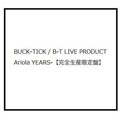 BUCK-TICK/B-T LIVE PRODUCT Ariola YEARS-完全生産限定盤