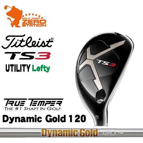 タイトリスト 2019 TS3 レフティ ユーティリティ Titleist TS3 Lefty UTILITY Dynamic ゴールド 120 スチールシャフト