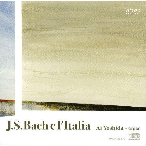 J.S.バッハ:バッハとイタリア (J.S.Bach el'Italia /Ai Yoshida(organ)) 中古